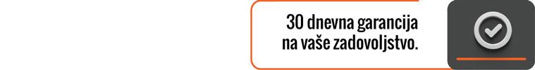 30 dnevna garancija na vaše zadovoljstvo.